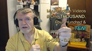 Ab-Soul - D.R.U.G.S. : My Reaction Videos # One Thousand Four Hundred & TEN!