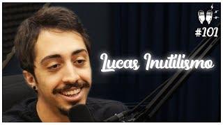 LUCAS (INUTILISMO) - Flow Podcast #101