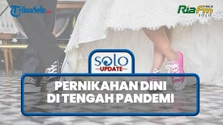 SOLO UPDATE: Apa Kabar Pernikahan Dini di Tengah Pandemi? Kini di Sukoharjo Meroket