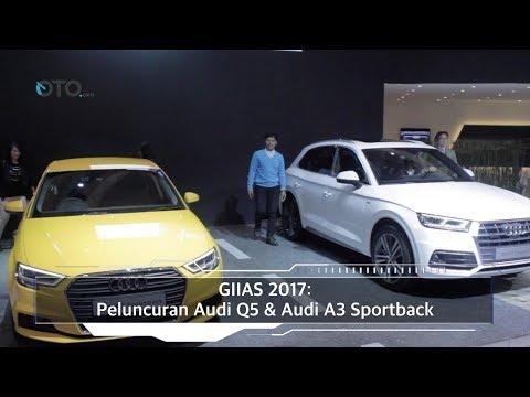 GIIAS 2017: Peluncuran Audi Q5 & Audi A3 Sportback I OTO.com