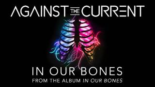 Against The Current - In Our Bones (Audio)