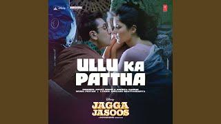 """Ullu Ka Pattha (From """"Jagga Jasoos"""")"""