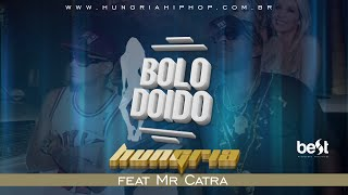 Bolo Doido - Hungria Hip Hop Feat Mr. Catra (Official Vídeo)