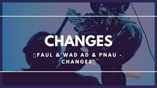Changes - house music add saxophone  - (Faul&Wad Ad and PNAU)