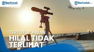 Tertutup Awan dan Cahaya Matahari, Hilal Tidak Terlihat di Lombok