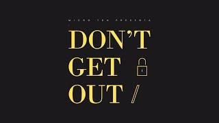 Don't Get Out - Micro TDH (Video)