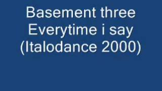 Basement three Everytime i say (Italodance 2000).wmv