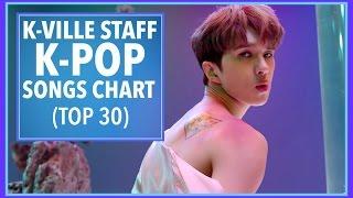K-VILLE STAFF [TOP 30] K-POP SONGS • MAY 2017 (WEEK 3)