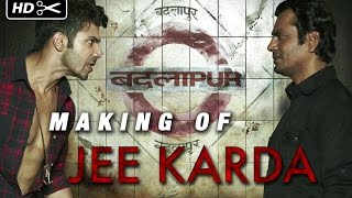 Making of Jee Karda - Song Video - Badlapur