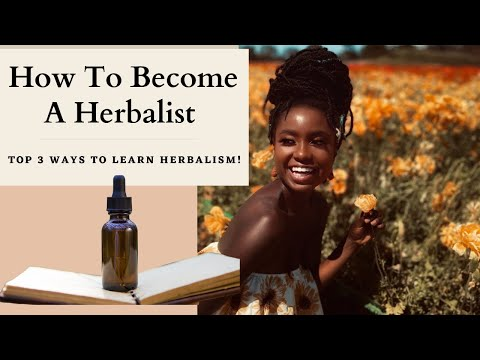 How To Become A Herbalist! Top Three Ways To Learn Herbalism!