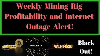 Weekly Mining Rig Profitability and Internet Outage Alert!
