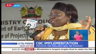 CS Magoha: All is well with CBC implementation