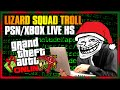 GTA 5 Online : Lizard Squad Troll + PSN and Xbox.