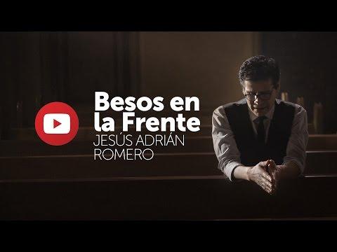Besos En La Frente - Jesus Adrian Romero  (Video)