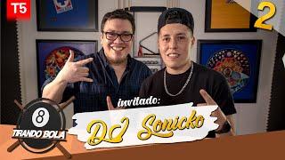 Tirando bola temp 5 ep 2.- DJ Sonicko