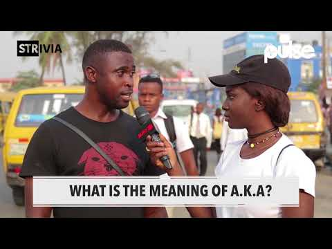 What Is The Full Meaning Of A.K.A? | Pulse TV Strivia