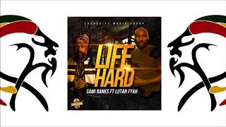 Sami Ranks & Lutan Fyah  - Life Hard (2018 By LockeCity Music Group)