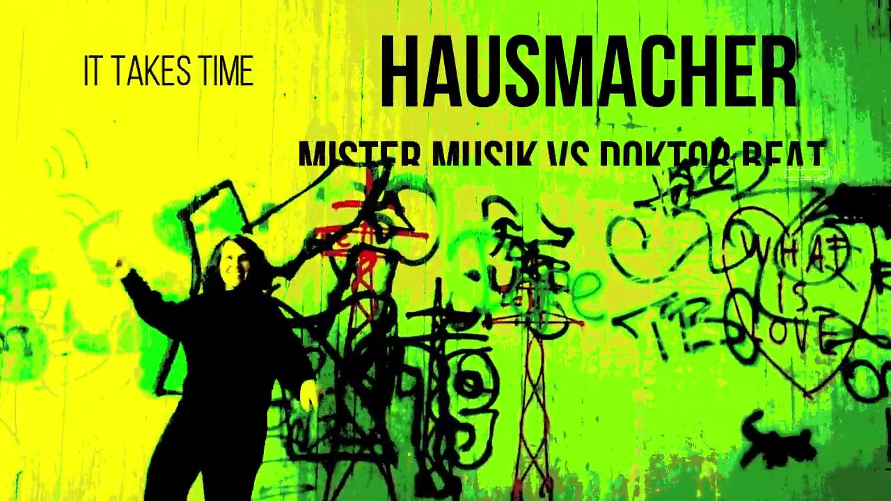 Mister Music vs. Doctor Beat – It Takes Time (Hausmacher Remix)