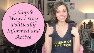 5 Simple Ways I Stay Politically Informed & Active   Let's Talk Politics