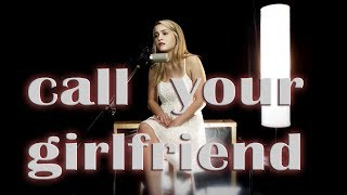 Call Your Girlfriend - Clara Mae - Jordyn Pollard cover