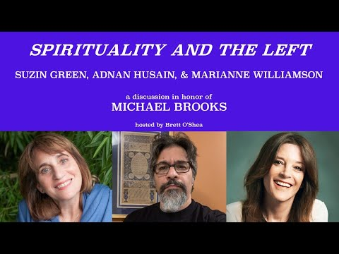 Pt 12 MICHAEL BROOKS TRIBUTE SERIES: Spirituality Ft. Marianne Williamson, Suzin Green, Adnan Husain