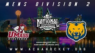 2019 ACHA Men's D2 National Championships (Game 22): UMASS-AMHERST (NE1) vs. NORTHERN COLORADO (W2)