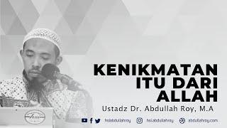 Kenikmatan itu Dari Allah | Ustadz Dr. Abdullah Roy, M.A.