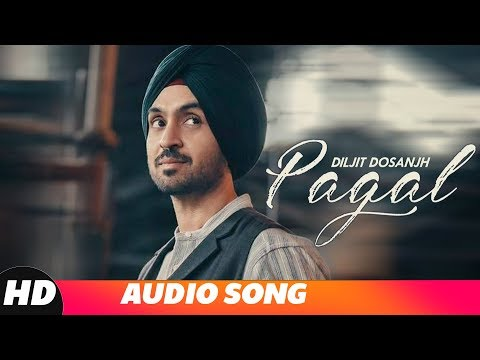 Pagal (Full Audio) | Diljit Dosanjh | New Punjabi Songs 2018 | Latest Punjabi Songs 2018
