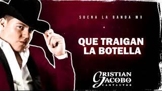 Q Traigan La Botella ...Cristián Jacobo