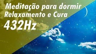 432Hz Música de Meditação para dormir Cura emocional PROFUNDA  Relaxar Música de Relaxamento e Cura