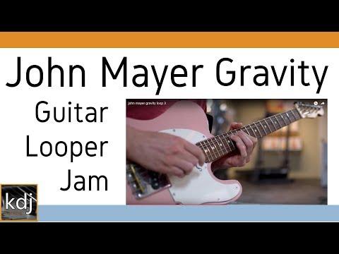 John Mayer - Gravity   Guitar Looper Jam