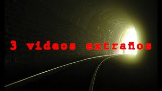 TRES VIDEOS EXTRAÑOS