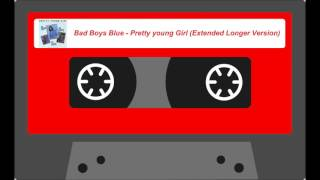 Bad Boys Blue - Pretty Young Girl (Extended Longer Version)