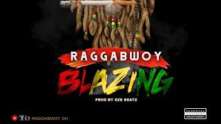Raggabwoy   Blazing   Prod by Eze beatz -Official Audio Slide