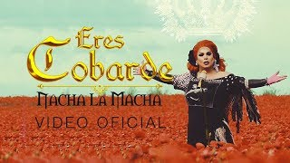 Nacha La Macha - Eres Cobarde (Video Oficial)