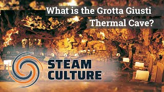 What is the Grotta Giusti Thermal Cave? - Steam Culture