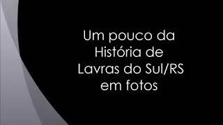 Um pouco da História de Lavras do Sul/RS em fotos