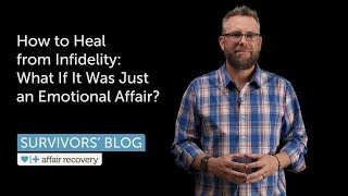 How to Heal from Infidelity: What If It Was Just an Emotional Affair?