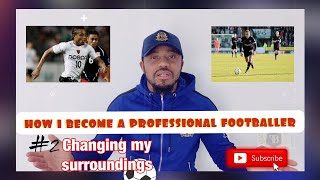 how i became a professional footballer – Part 2 – changing my surroundings, how to become a pro