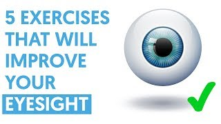 5 Exercises that Will Greatly Improve Your Eyesight