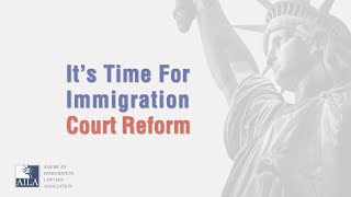 It's Time For Immigration Court Reform