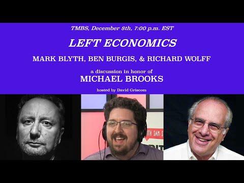Panel 3 THE MICHAEL BROOKS TRIBUTE SERIES: Mark Blyth, Ben Burgis, & Richard Wolff & David Griscom