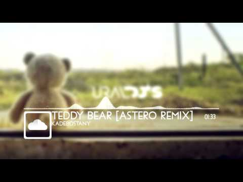 KADEBOSTANY TEDDY BEAR ASTERO RMX RADIO EDIT СКАЧАТЬ БЕСПЛАТНО