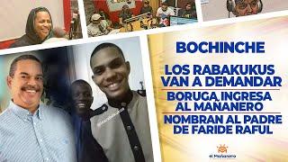 Los RABAKUKUS en DEMANDA – BORUGA INGRESA Al Mañanero – Nombran padre de Faride Raful – El Bochinche