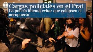 Sentencia Procés: Así se han sido las primeras cargas policiales en el acceso al aeropuerto del Prat