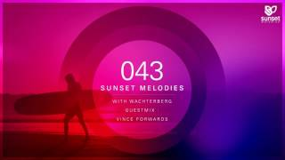 Sunset Melodies 043 with Wachterberg (incl. Vince Forwards Guest Mix)