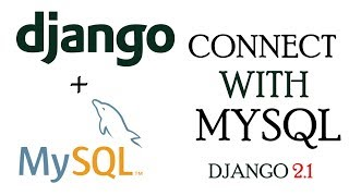 Connect Django App to MYSQL Database | Django 2.1 Tutorials
