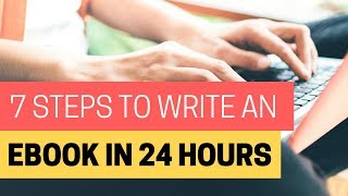 7 Steps To Write An eBook in 24 Hours