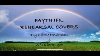 'Try A Little Tenderness' & 'Who's Lovin You' - Fayth Ifil Covers  ❤️