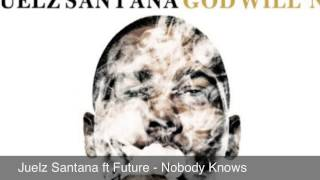 Juelz Santana ft Future - Nobody Knows